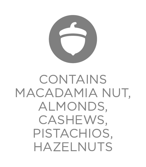 Contains Macadmia Nut, Almonds, Cashews, Pistachios, Hazelnuts