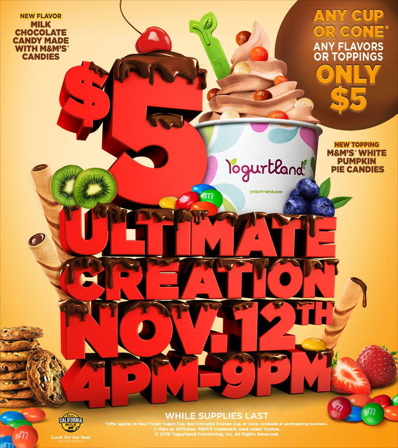 $5 Ultimate Creation: November 12th, 4-9PM. Any cup or cone* any flavor or toppings only $5!