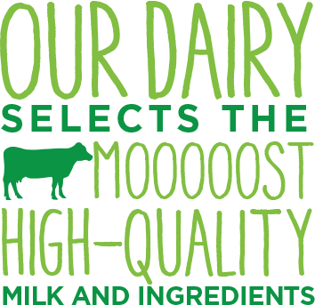 Our dairy selects the mooooost high-quality milk and ingredients